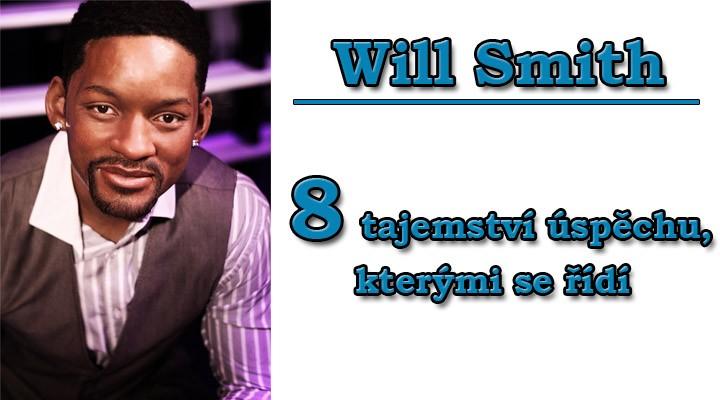 Will Smith: 8 tajemství úspěchu, kterými se řídí